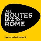 All Routes lead to Rome. Tutti gli itinerari portano a Roma